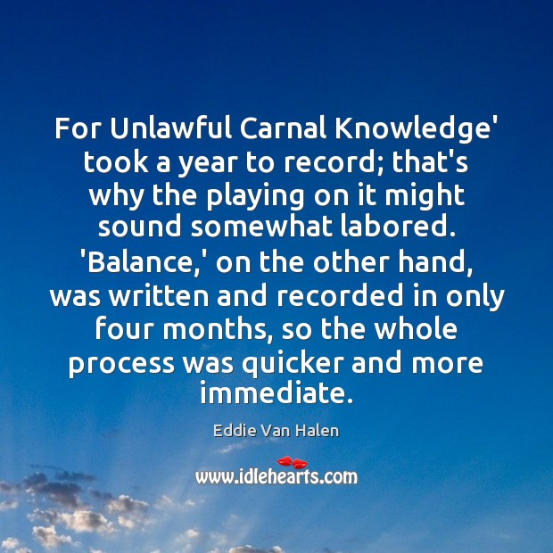 For Unlawful Carnal Knowledge' took a year to record; that's why the Eddie Van Halen Picture Quote