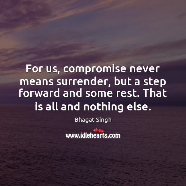 For us, compromise never means surrender, but a step forward and some Image