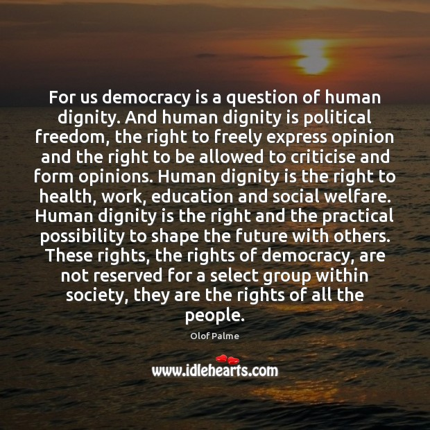 For us democracy is a question of human dignity. And human dignity Image