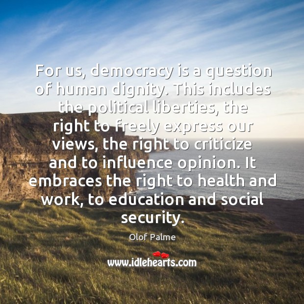 For us, democracy is a question of human dignity. This includes the Image