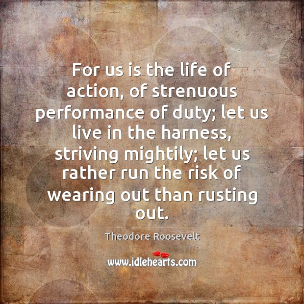 Image, For us is the life of action, of strenuous performance of duty;
