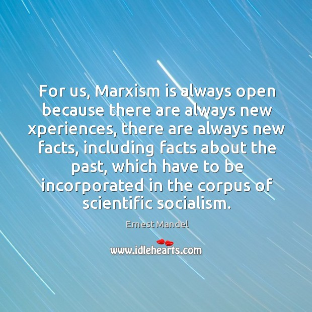 For us, marxism is always open because there are always new xperiences, there are always new facts Image