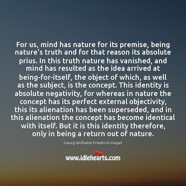 For us, mind has nature for its premise, being nature's truth and Georg Wilhelm Friedrich Hegel Picture Quote
