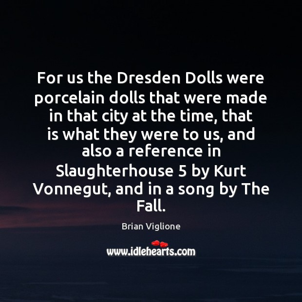 For us the Dresden Dolls were porcelain dolls that were made in Image