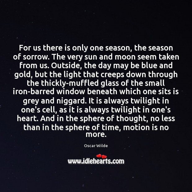 For us there is only one season, the season of sorrow. The Image