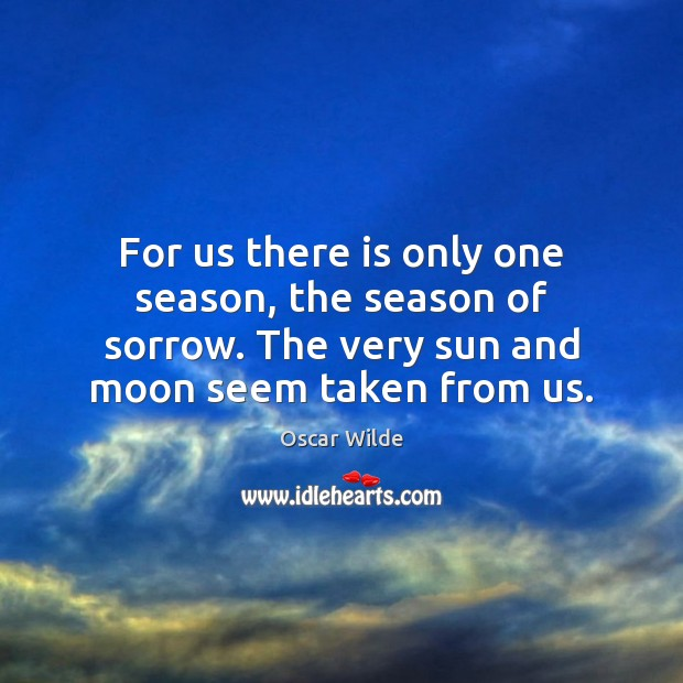 Image, For us there is only one season, the season of sorrow. The