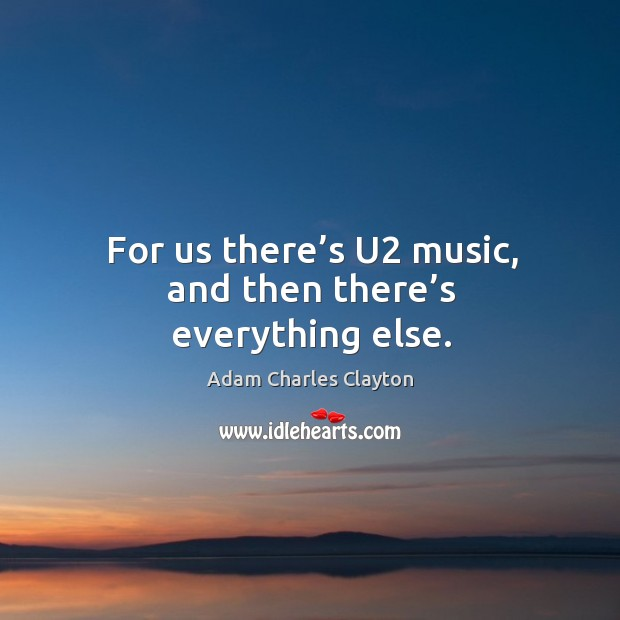 Image, For us there's u2 music, and then there's everything else.