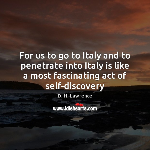 For us to go to Italy and to penetrate into Italy is D. H. Lawrence Picture Quote