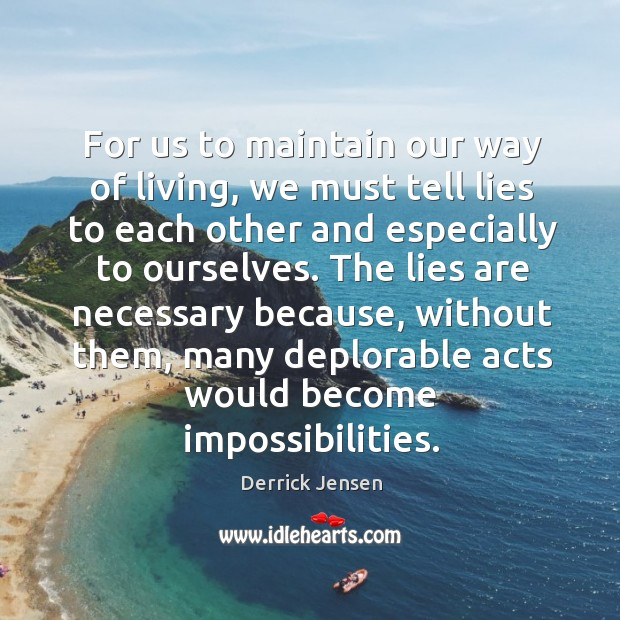 For us to maintain our way of living, we must tell lies to each other and especially to ourselves. Image