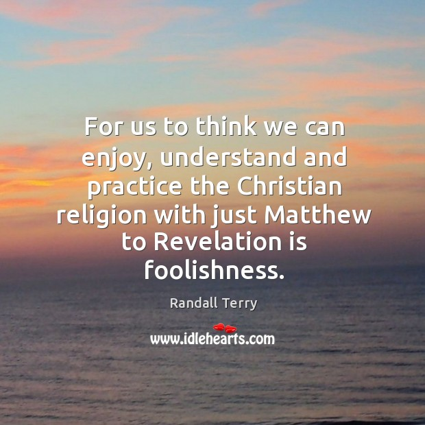 For us to think we can enjoy, understand and practice the christian religion with just Image