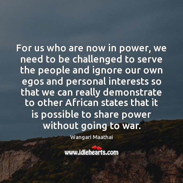 For us who are now in power, we need to be challenged Image