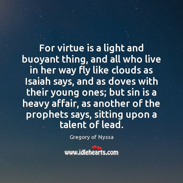 For virtue is a light and buoyant thing, and all who live Gregory of Nyssa Picture Quote