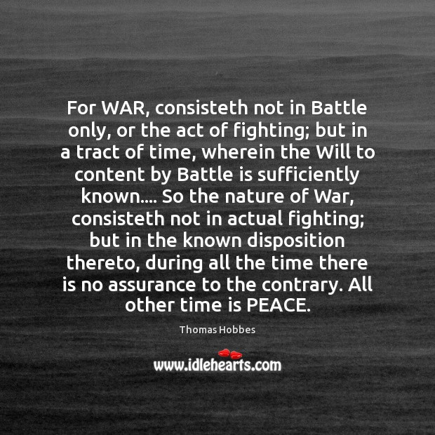 For WAR, consisteth not in Battle only, or the act of fighting; Image