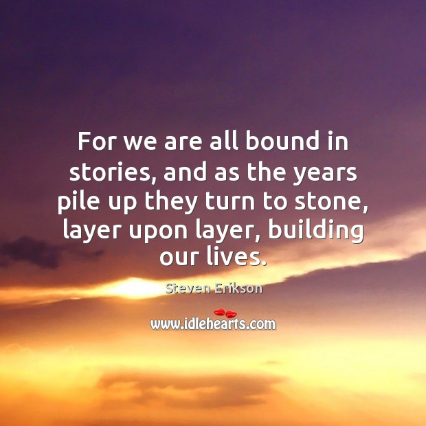 For we are all bound in stories, and as the years pile Image
