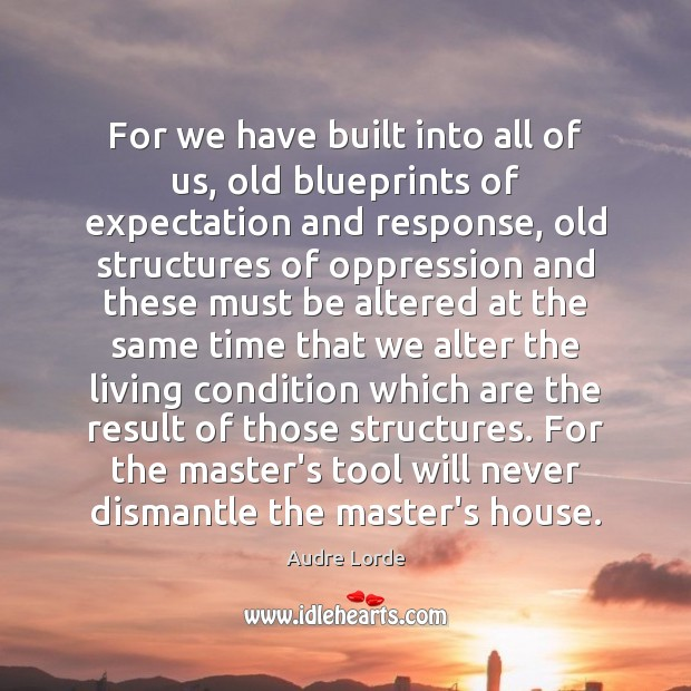 For we have built into all of us, old blueprints of expectation Audre Lorde Picture Quote