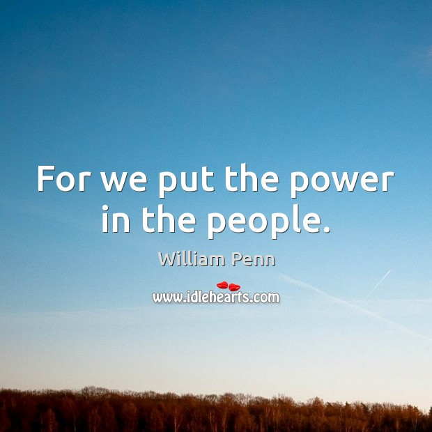 Image, For we put the power in the people.
