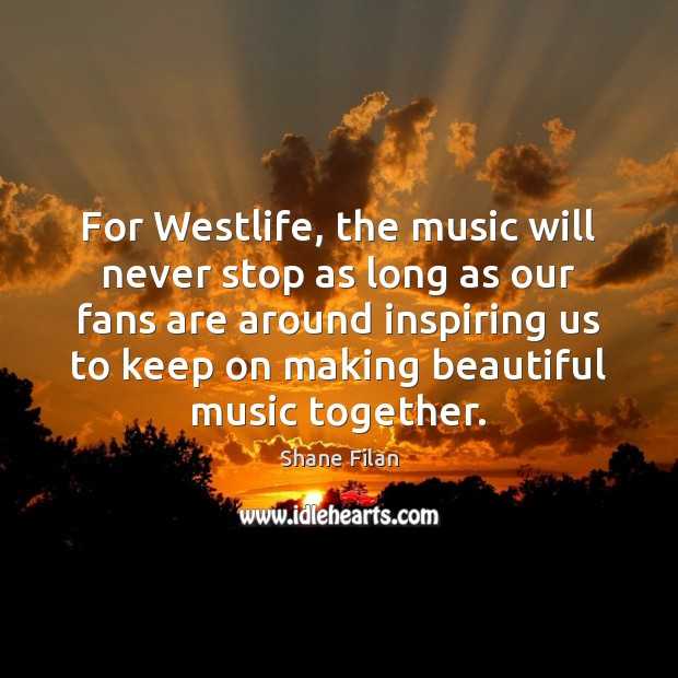 Image, For Westlife, the music will never stop as long as our fans