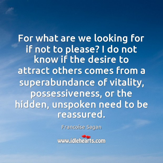 For what are we looking for if not to please? I do Francoise Sagan Picture Quote