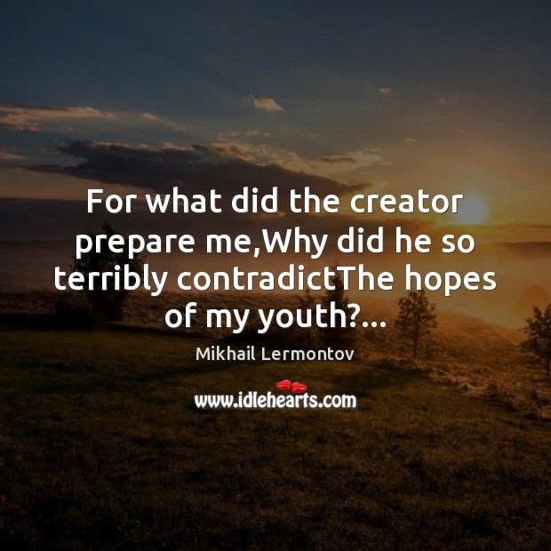 For what did the creator prepare me,Why did he so terribly Mikhail Lermontov Picture Quote