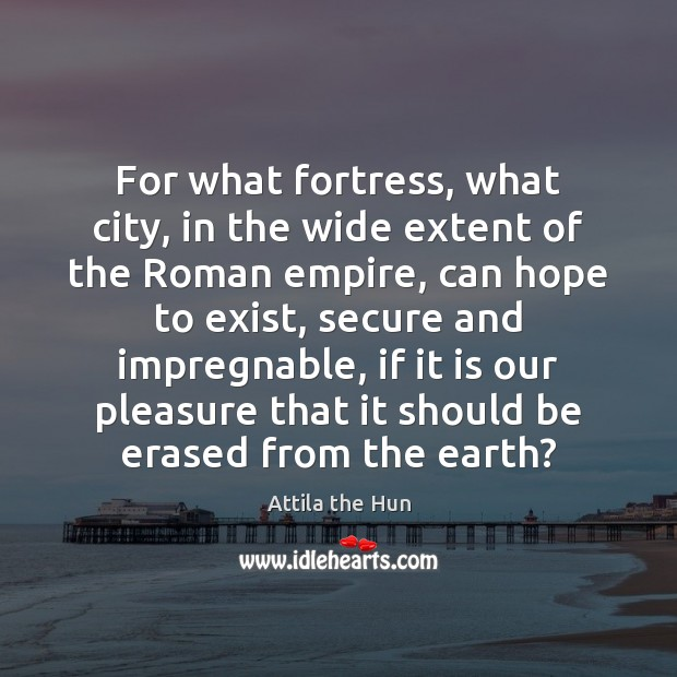 Image, For what fortress, what city, in the wide extent of the Roman