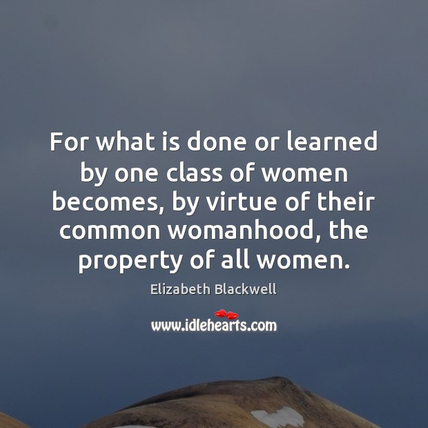Image, For what is done or learned by one class of women becomes,
