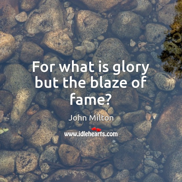 For what is glory but the blaze of fame? John Milton Picture Quote