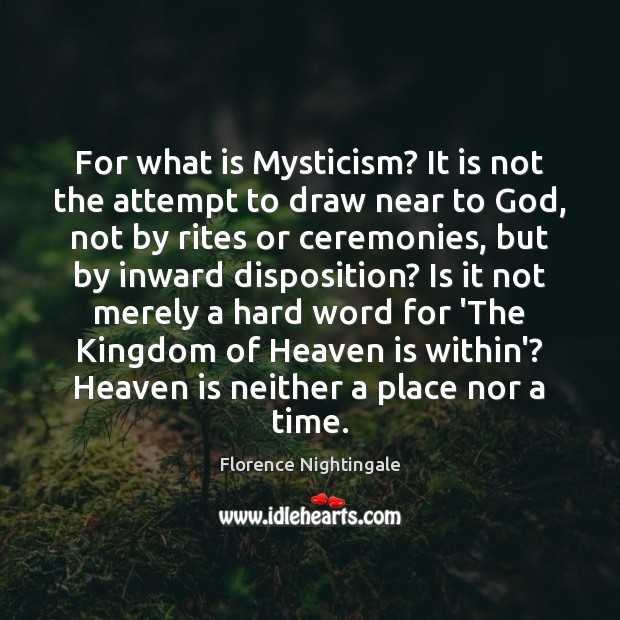 For what is Mysticism? It is not the attempt to draw near Florence Nightingale Picture Quote