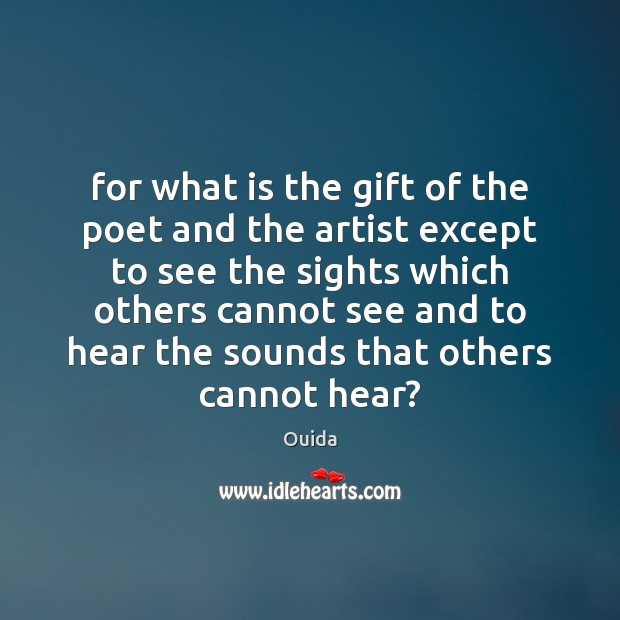 For what is the gift of the poet and the artist except Ouida Picture Quote