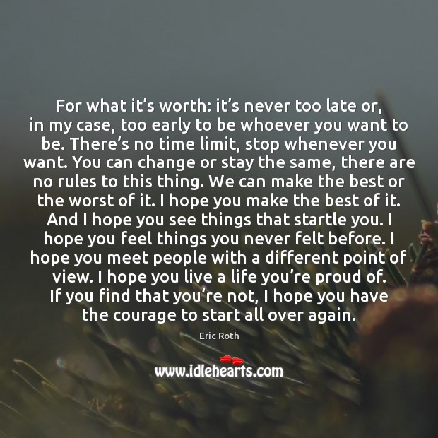 For what it's worth: it's never too late or, in Image
