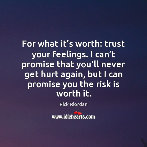 For what it's worth: trust your feelings. I can't promise Image