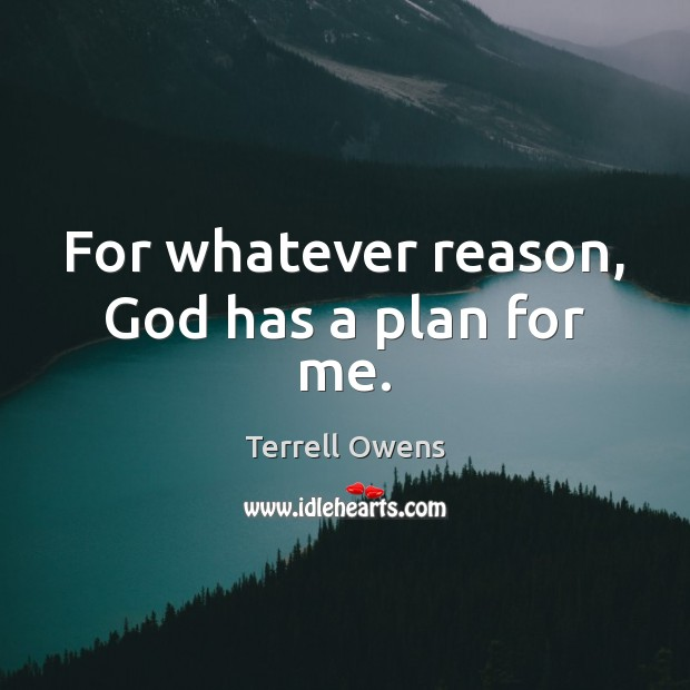 For whatever reason, God has a plan for me. Terrell Owens Picture Quote