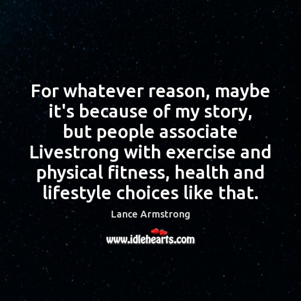 For whatever reason, maybe it's because of my story, but people associate Lance Armstrong Picture Quote