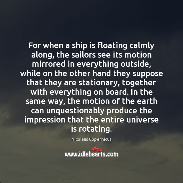 For when a ship is floating calmly along, the sailors see its Nicolaus Copernicus Picture Quote