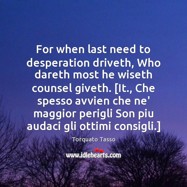 Image, For when last need to desperation driveth, Who dareth most he wiseth