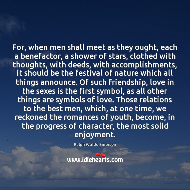 For, when men shall meet as they ought, each a benefactor, a Image