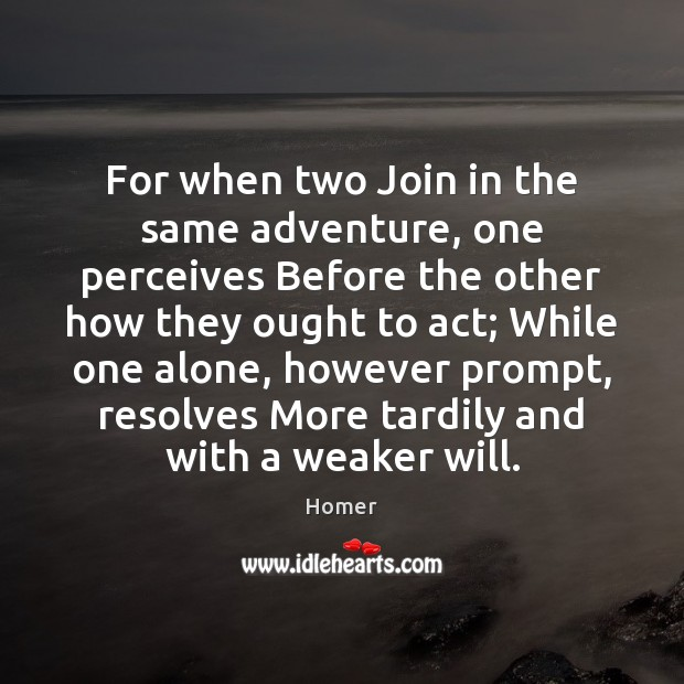 For when two Join in the same adventure, one perceives Before the Image