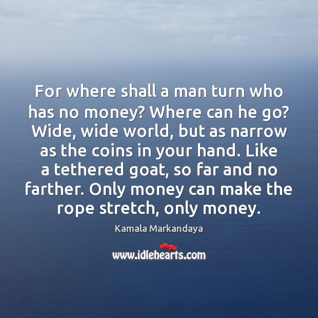 For where shall a man turn who has no money? Where can Image