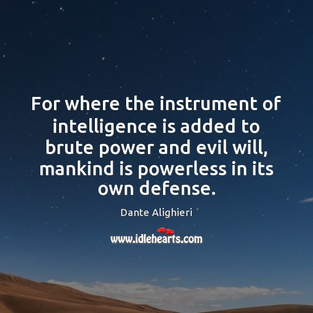 For where the instrument of intelligence is added to brute power and Dante Alighieri Picture Quote