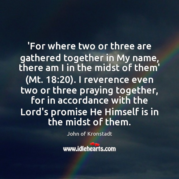 'For where two or three are gathered together in My name, there John of Kronstadt Picture Quote