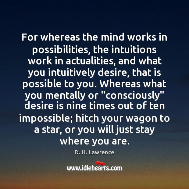 For whereas the mind works in possibilities, the intuitions work in actualities, Desire Quotes Image