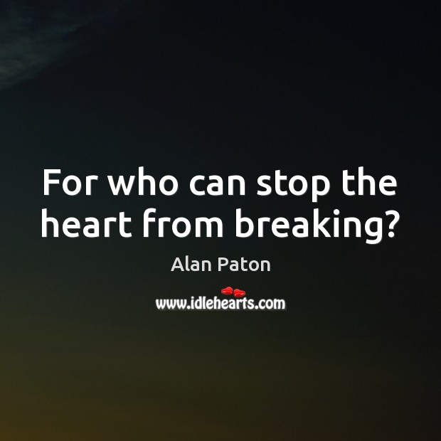 Image, For who can stop the heart from breaking?