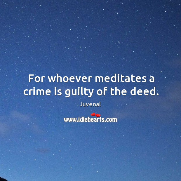 For whoever meditates a crime is guilty of the deed. Image
