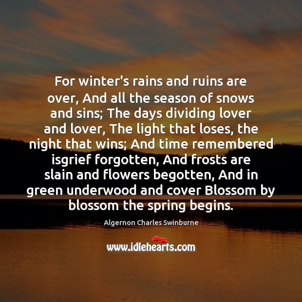 For winter's rains and ruins are over, And all the season of Algernon Charles Swinburne Picture Quote