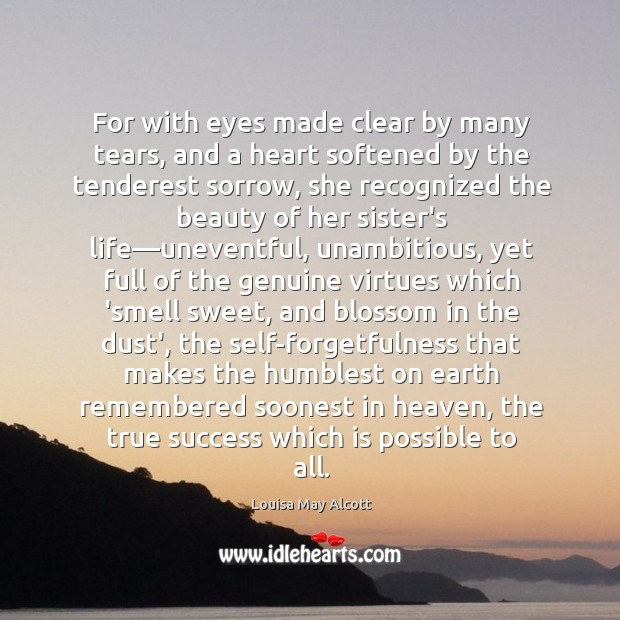 For with eyes made clear by many tears, and a heart softened Image