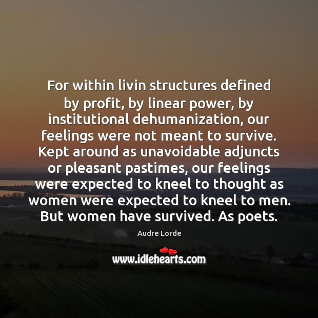 For within livin structures defined by profit, by linear power, by institutional Audre Lorde Picture Quote