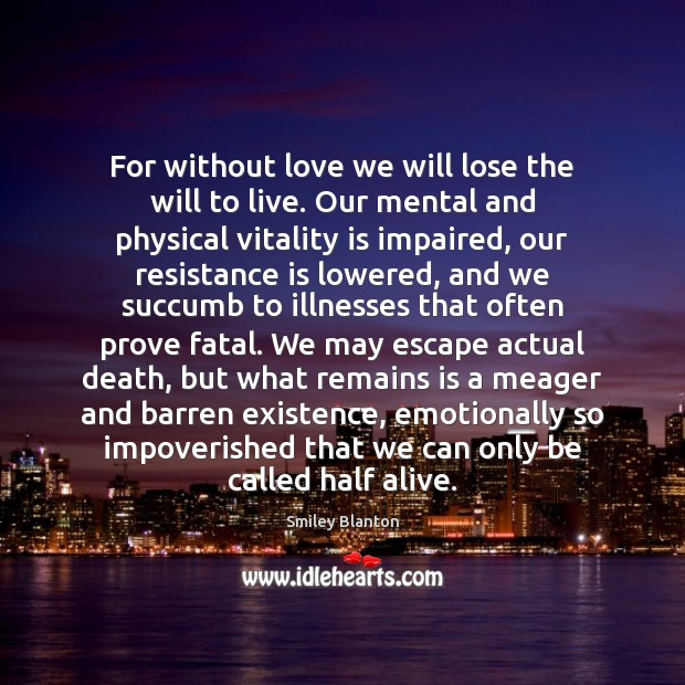 For without love we will lose the will to live. Our mental Image