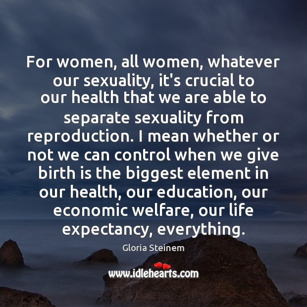 For women, all women, whatever our sexuality, it's crucial to our health Gloria Steinem Picture Quote