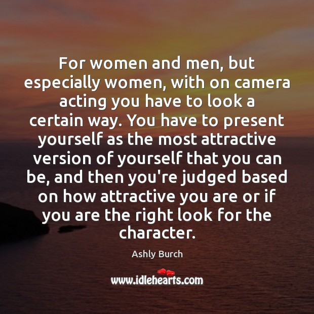 For women and men, but especially women, with on camera acting you Ashly Burch Picture Quote