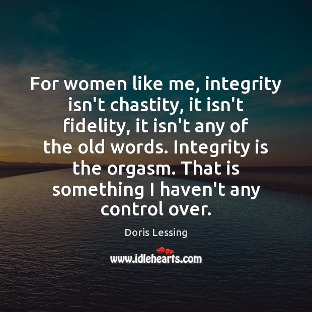 For women like me, integrity isn't chastity, it isn't fidelity, it isn't Integrity Quotes Image