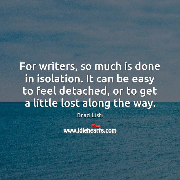Image, For writers, so much is done in isolation. It can be easy